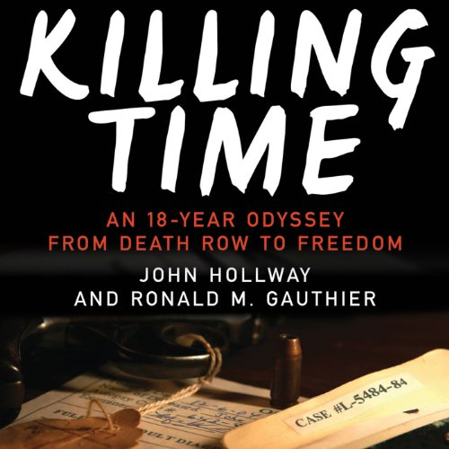 Killing Time     An 18-year Odyssey from Death Row to Freedom              By:                                                                                                                                 John Hollway,                                                                                        Ronald M. Gauthier                               Narrated by:                                                                                                                                 Kirby Heyborne                      Length: 17 hrs and 25 mins     2 ratings     Overall 5.0