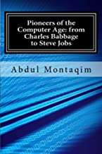 Pioneers of the Computer Age: from Charles Babbage to Steve Jobs