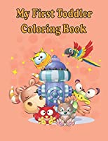 My first Toddler Coloring Books: Fun with animals, letters, alphabet coloring book, colors, Shapes: Big activity book for 2,3,4 & 5 year old, preschool coloring books