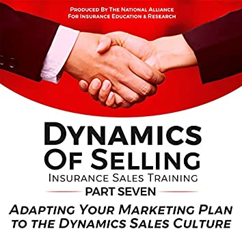 Dynamics of Selling, Insurance Sales Training, Part Seven: Adapting Your Marketing Plan to the Dynamics Sales Culture