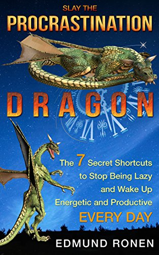 SLAY THE PROCRASTINATION DRAGON: The 7 Secret Shortcuts to Stop being lazy and wake up energetic and productive EVERYDAY (Motivation & Self-Improvement Book 1) (English Edition)