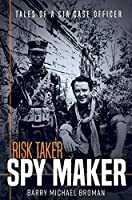 Risk Taker, Spy Maker: Tales of a CIA Case Officer