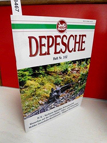LGB DEPESCHE - Heft Nr. 102, IV K - Sachsens legendäre Schmalspurlok - Wasserbau auf der Gartenbahn - Fähre- und Fähranleger - Mobiles Gartenbahn-Betriebswerk -Waggon-Wunschmodell
