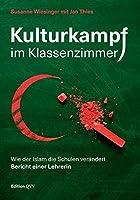 Kulturkampf im Klassenzimmer: Wie der Islam die Schulen veraendert. Bericht einer Lehrerin