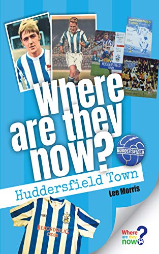 Where Are They Now? - Huddersfield Town: 2019 Edition