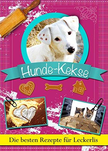 Hundekekse: Die besten Rezepte für Leckerlis zum Selbstbacken. Gesunde Hunde-Kekse, Cookies und Plätzchen zum Belohnen