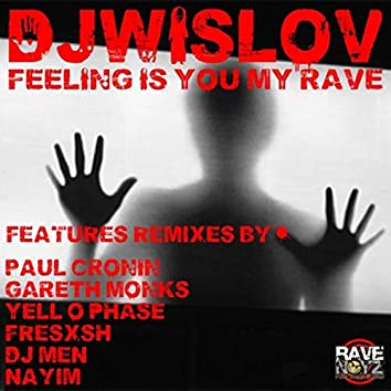 Feeling Is You My Rave