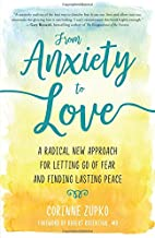 From Anxiety to Love: A Radical New Approach for Letting Go of Fear and Finding Lasting Peace