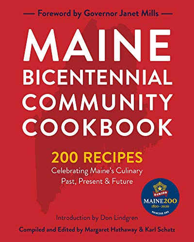 Maine Bicentennial Community Cookbook: 200 Recipes Celebrating Maine's Culinary Past, Present, and Future
