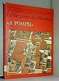 La Vie privée des hommes - A Pompéi
