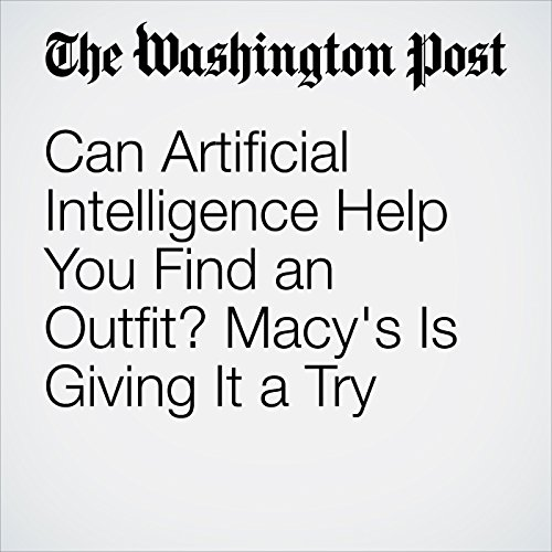 Can Artificial Intelligence Help You Find an Outfit? Macy's Is Giving It a Try audiobook cover art