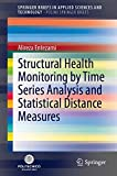 Structural Health Monitoring by Time Series Analysis and Statistical Distance Measures (SpringerBriefs in Applied Sciences and Technology)
