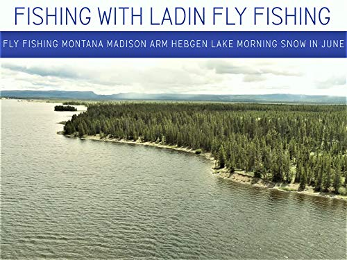 Fly Fishing Montana Madison Arm of Hebgen Lake Morning Snow in June