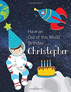 Have an Out of this World Birthday Christopher: Personalized Draw and Write Book with Name for Boy 3 Up