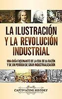 La Ilustración y la revolución industrial: Una guía fascinante de la era de la razón y de un período de gran industrialización