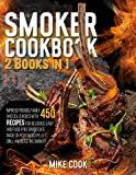Smoker Cookbook: 2 Books in 1: Impress Friends, Family, and Colleagues With 450 Recipes for Delicious, Easy, and Fuss-Free Barbecues Made on Your Wood Pellet Grill and Electric Smoker
