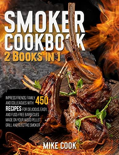 Smoker Cookbook: 2 Books in 1: Impress Friends,...