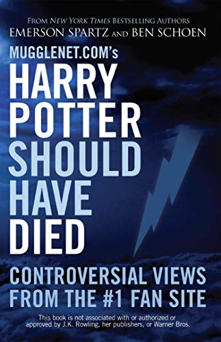Mugglenet.com's Harry Potter Should Have Died: Controversial Views from the #1 Fan Site (English Edition)