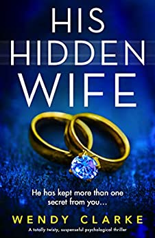 His Hidden Wife: A totally twisty, suspenseful psychological thriller by [Wendy Clarke]