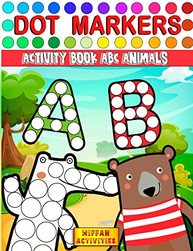 Dot Markers Activity Book ABC Animals: Learn the Alphabet by Coloring Beautiful Animals | Preschool Book for Toddlers, Boys and Girls | Gift idea for Kids Ages 1-3 2-4 3-5