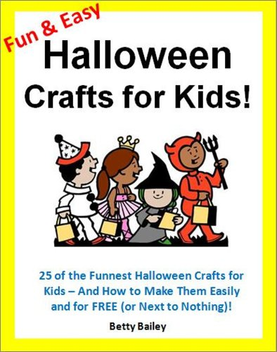 Fun and Easy Halloween Crafts for Kids: 25 of the Funnest Halloween Crafts for Kids – and How to Make Them Easily and for FREE (or Next to Nothing)! (English Edition)