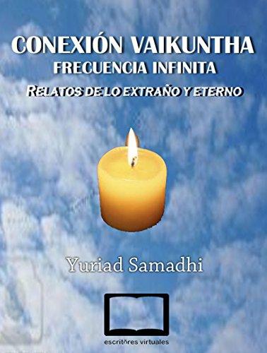 Conexión Vaikuntha: frecuencia infinita: Relatos de lo extraño y verdadero