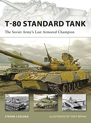 T-80 Standard Tank: The Soviet Army's Last Armored Champion (New Vanguard)