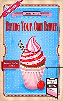 [Elaine Spaan]のBring Your Own Baker: A humorous culinary cozy mystery (Death by Cupcake Book 2) (English Edition)
