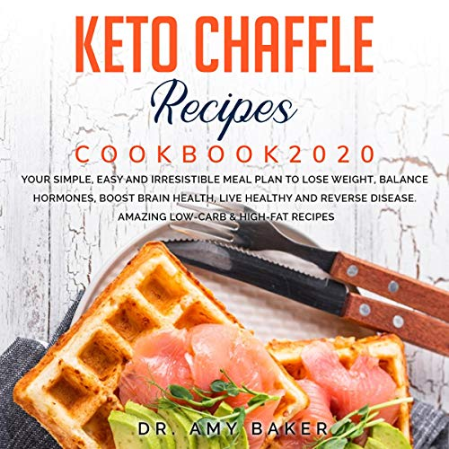Keto Chaffle Recipes Cookbook 2020 Your Simple, Easy and Irresistible Meal Plan to Lose Weight, Balance Hormones, Boost Brain Health, Live Healthy and Reverse Disease. Amazing Low-Carb & High-Fat Titelbild