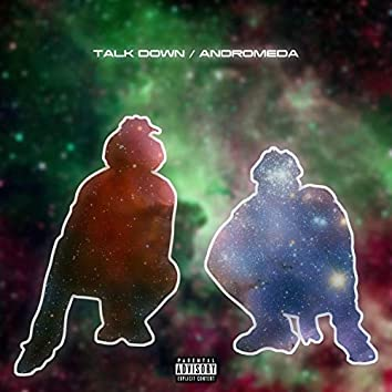 Talk Down / Andromeda (feat. UriahisWorldWide)