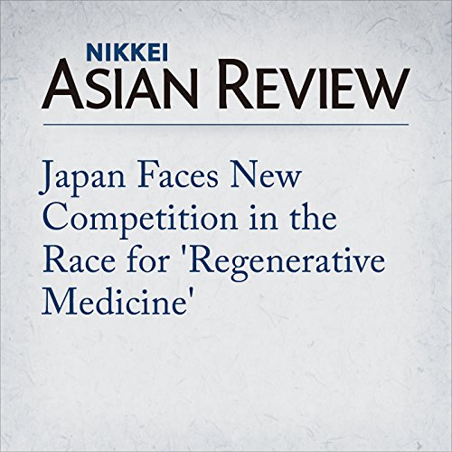 Japan Faces New Competition in the Race for 'Regenerative Medicine' cover art