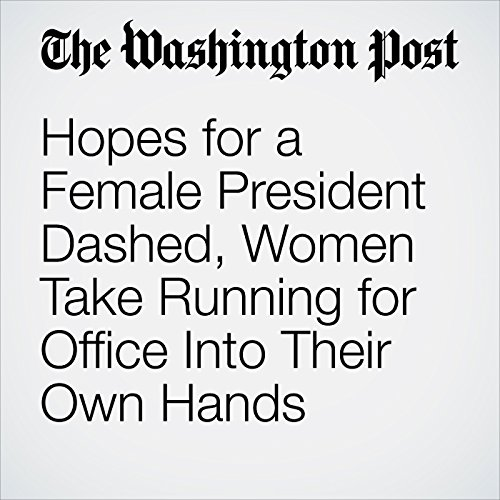 Hopes for a Female President Dashed, Women Take Running for Office Into Their Own Hands cover art