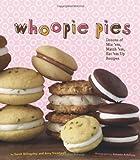 Whoopie Pies : Dozens of Mix 'em, Match 'em, Eat 'em Up Recipes