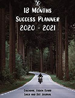 18 Months Success Planner 2020 - 2021 Calendar, Vision Board, Lined And Dot Journal: Biker Plan for Success Notebook, Visualize your Goals, Bucket List, Money Situation, Well Being, Career, Education, Relationship, and I am. New Year Resolution Tracker