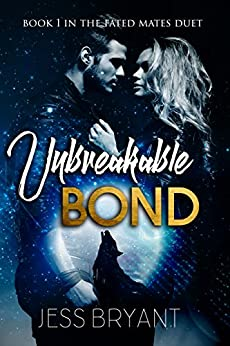 Unbreakable Bond (Fated Mates Duet Book 1) by [Jess Bryant]