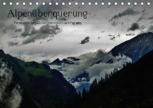 Alpenüberquerung (Tischkalender 2018 DIN A5 quer): E5 Fernwanderweg - Oberstdorf nach Meran (Geburtstagskalender, 14 Seiten ) (CALVENDO Natur) [Kalender] [Apr 01, 2017] Steffen, Wittmann