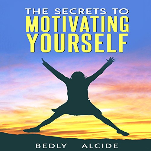 The Secrets to Motivating Yourself audiobook cover art
