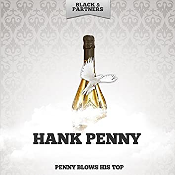 Penny Blows His Top