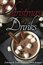 Christmas Drinks: Delicious and Tasty Christmas Drink Recipes (Christmas Recipes) (Volume 6)