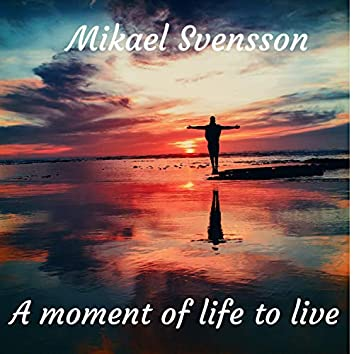 A Moment to Life to Live