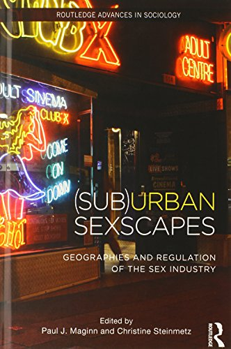 (Sub)Urban Sexscapes: Geographies and Regulation of the Sex Industry (Routledge Advances in Sociology, Band 135)