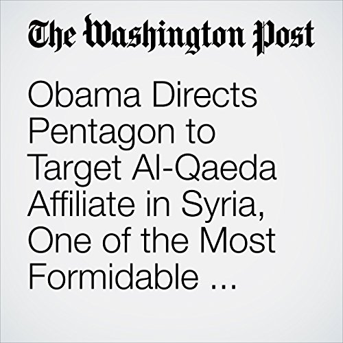 Obama Directs Pentagon to Target Al-Qaeda Affiliate in Syria, One of the Most Formidable Forces Fighting Assad audiobook cover art