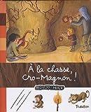 A la chasse, Cro-Magnon !