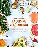 Le grand livre de la cuisine végétarienne Nouvelle édition: 175...