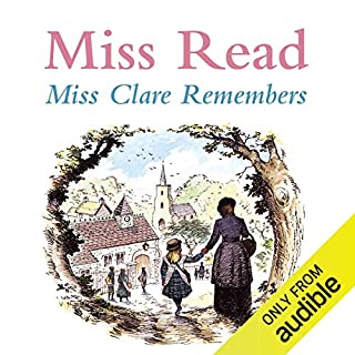 Miss Clare Remembers                   By:                                                                                                                                 Miss Read                               Narrated by:                                                                                                                                 Gwen Watford                      Length: 6 hrs and 41 mins     6 ratings     Overall 4.8