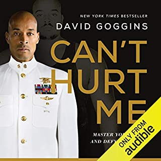 Can't Hurt Me     Master Your Mind and Defy the Odds              Written by:                                                                                                                                 David Goggins                               Narrated by:                                                                                                                                 David Goggins,                                                                                        Adam Skolnick                      Length: 13 hrs and 37 mins     2,821 ratings     Overall 4.9