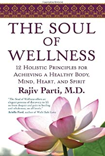 The Soul of Wellness: 12 Holistic Principles for Achieving a Healthy Body, Mind, Heart, and Spirit