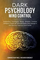 Dark Psychology Mind Control: Brainwashing, Psychological Warfare, Deception, Emotional Intelligence, Empath, NLP, and Speed Reading Body Language to Avoid Narcissist People and Defend Yourself.