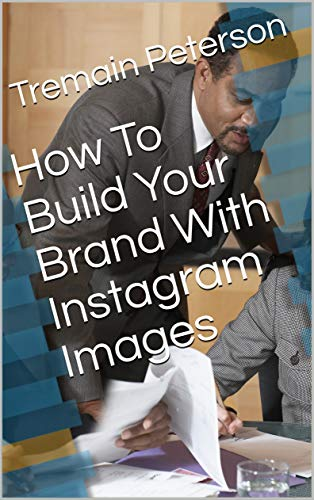 How To Build Your Brand With Instagram Images (English Edition)