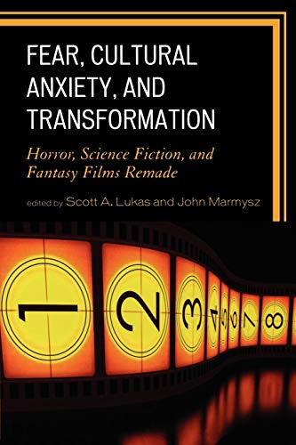 Fear, Cultural Anxiety, and Transformation: Horror, Science Fiction, and Fantasy Films Remadeの詳細を見る